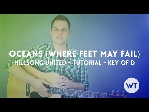 Oceans (Where Feet May Fail) - Hillsong United - Tutorial (key of D)