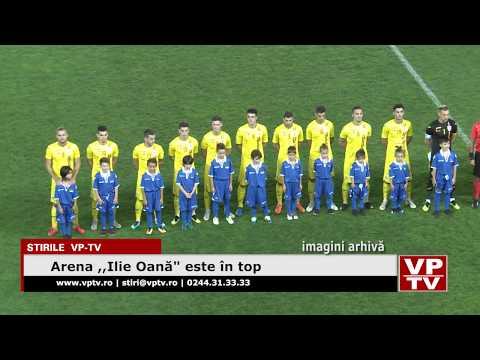 """Arena ,,Ilie Oană"""" este în top"""