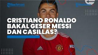 Cristiano Ronaldo Bisa Raih Rekor Baru atas Kembalinya ke Manchester United, Bakal Geser Casillas?