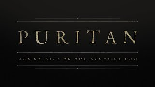 PURITAN: All of Life to the Glory of God   Official Trailer 1