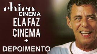 Chico Buarque - Ela Faz Cinema - Cinema + Depoimento