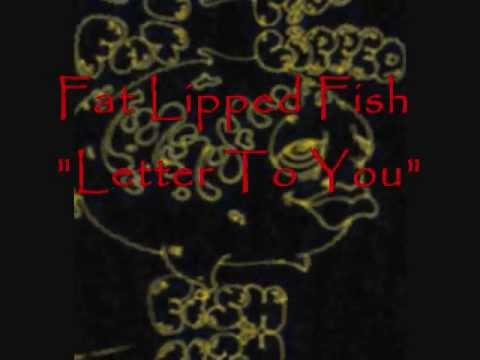 FAT LIPPED FISH - Letter To You