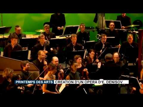 Printemps des Arts Festival: Creation of an opera by Edison Denisov