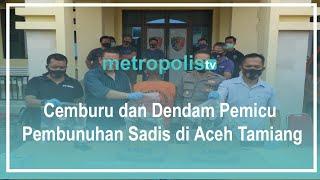 Cemburu dan Dendam Pemicu Pembunuhan Sadis di Aceh Tamiang
