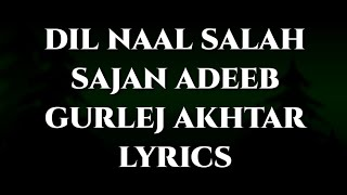 DIL NAAL SALAH LYRICS : Sajan Adeeb | Gurlej Akhtar  | New Punjabi Songs 2020| T So Lyrics