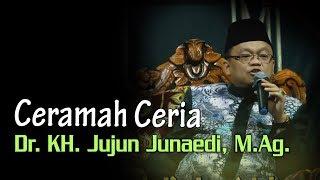 Ceramah Islam Ceria Dr. KH. Jujun Junaedi, M.Ag (Jokowi & Prabowo Dibahas Juga)