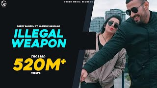JASMINE SANDLAS feat GARRY SANDHU | ILLEGAL WEAPON | INTENSE | Latest Punjabi Songs 2018