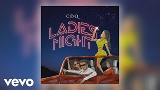 CDQ   Ladies Night (Official Audio)