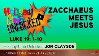 Luke 19: 1-10 - Zacchaeus Meets Jesus - Holiday Club Unlocked