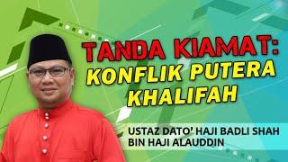 KONFLIK PUTERA KHALIFAH: TANDA KIAMAT | Ustaz Badli Shah Alauddin