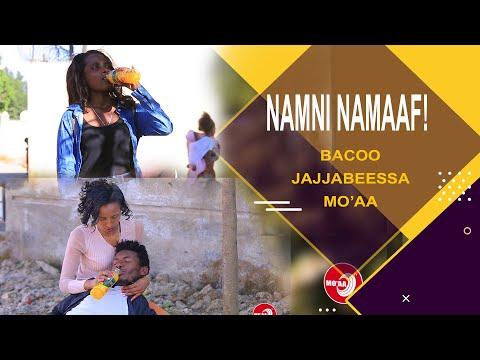 NAMNI NAMAAF! | JAJJABEESSA MO'AA