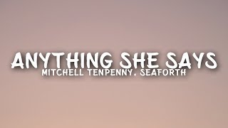Mitchell Tenpenny   Anything She Says (Lyrics) Ft. Seaforth