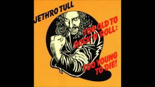 Jethro Tull - Too Old to Rock 'n' Roll: Too Young to Die! (HQ)