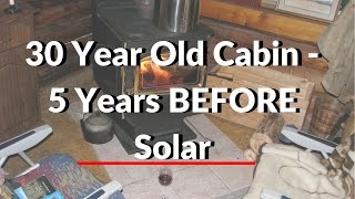 30 Yr Old Log Cabin Off Grid - 5 Years Before Solar Panels were Added