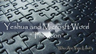 Part 6 of 6 - What are You, Lord? Yeshua and Microsoft Word - Th...
