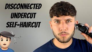 Disconnected Undercut Self-Haircut 2020 | How To Cut Your Own Hair