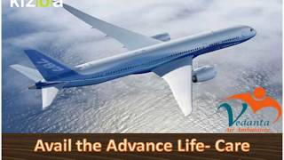 Vedanta Air Ambulance Services with the Experienced Support