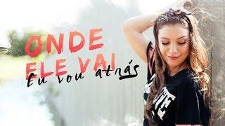 Priscilla Alcantara - Onde Ele Vai, Eu Vou Atrás (Novo Single)