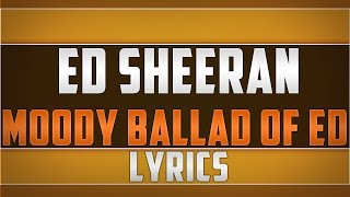 Ed Sheeran- Moody Ballad Of Ed Lyrics