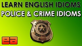 Crime & Police Idioms - Learn English Idioms - English Lesson About Crime - EnglishAnyone.com