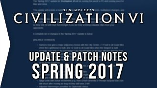 Civilization VI ► Spring 2017 Update Patch Notes! - [Free Civ 6 Update]