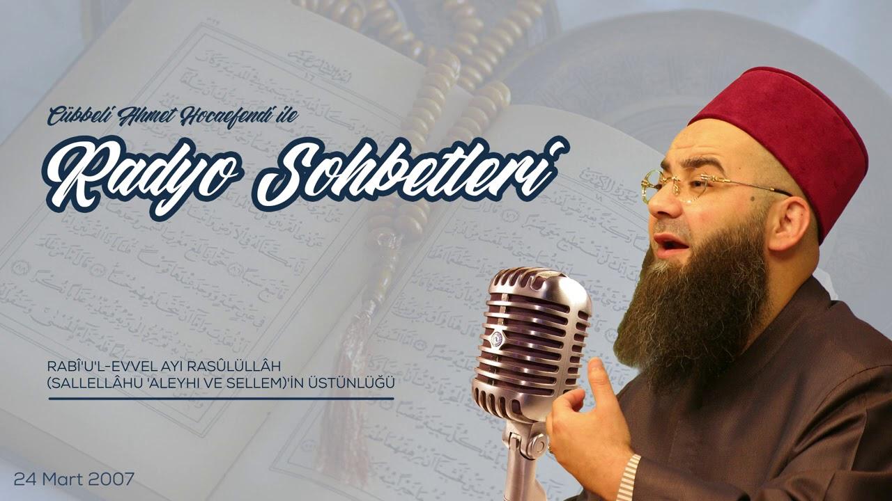 Rabî'u'l-evvel - Rasûlüllâh Sallellâhu Aleyhi ve Sellem'in Üstünlüğü (Radyo Sohbetleri) 24 Mart 2007