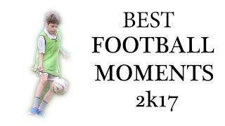 BEST FOOTBALL MOMENTS 2K17