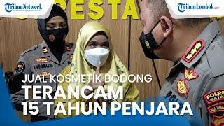 Nasib Wanita di Mataram yang Jual Kosmetik Bodong, Awalnya Coba-coba Kini Terancam 15 Tahun Penjara