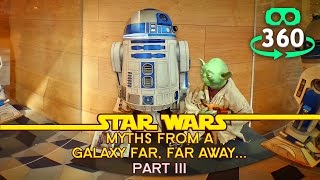 Star Wars 360º 4K Virtual Reality - Myths The Exhibition Part 3 of 3 - #VR #360Video