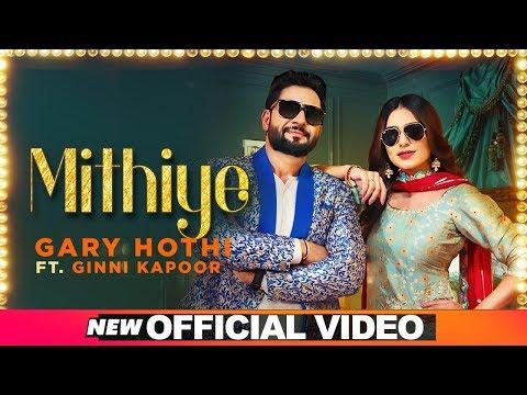 Mithiye (Official Video) | Gary HothiFt Ginni Kapoor| G Guri | Latest Punjabi Songs 2019