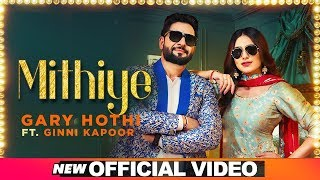 Mithiye (Official Video) | Gary Hothi Ft Ginni Kapoor| G Guri | Latest Punjabi Songs 2019