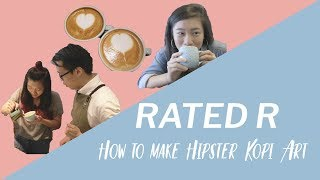 We Learn How To Make Hipster Kopi Art [Rated R... For Responsibility Ep 3]