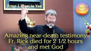 HE DIED AND MET GOD, AND HE WASN'T READY. The incredible near-death experience of Fr. Rick Wendell.