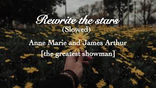 Rewrite the stars- Anne Marie and James Arthur [from the greatest showman] Slowed