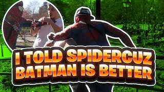 I TOLD SPIDERCUZ THAT BATMAN WAS BETTER!!! *GONE WRONG*