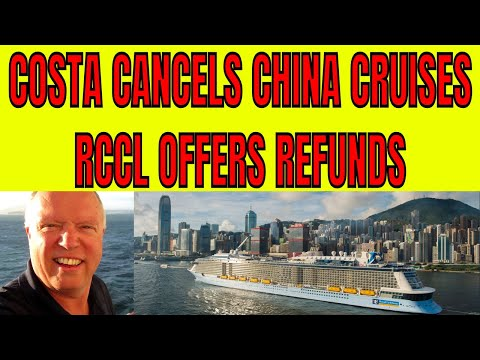COSTA AND ROYAL CARIBBEAN REFUNDING CANCELLING CHINA CRUISES DUE TO CORONAVIRUS