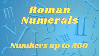 Roman Numerals - Numbers up to 500