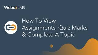 How to view assignments,quiz marks & complete a topic