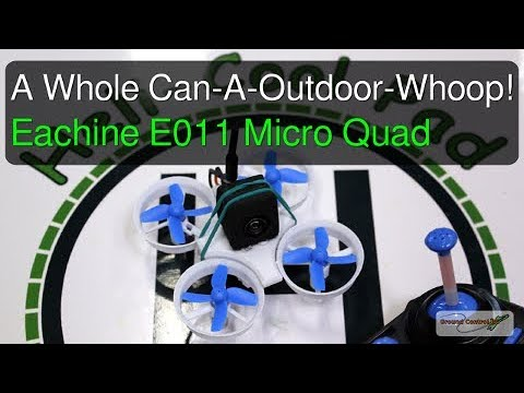 Outdoor Can-A-Whoop - The Eachine E011 From Banggood
