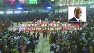 Bishop Oyedepo:The Impartation Of The Spirit Of Faith