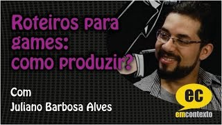Roteiros para games: como produzir?, com Juliano Barbosa Alves — Em Contexto #27
