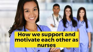 View the video How we support and motivate each other as nurses