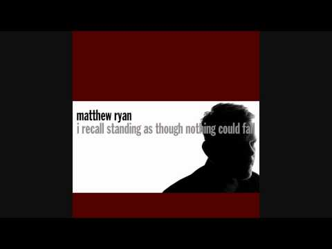 Matthew Ryan - Hey Kid (from the new album I Recall Standing As Though Nothing Could fall)