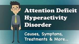 Attention Deficit Hyperactivity Disorder - Causes, Symptoms, Treatments & More…