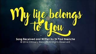 MY LIFE BELONGS TO YOU   Dr Paul Enenche