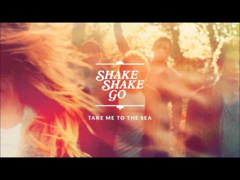 Shake Shake Go - Take Me To The Sea