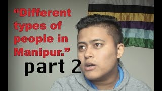 Different Types Of People In Manipur -Part 2 - Birkarnelzelzit Thiyam