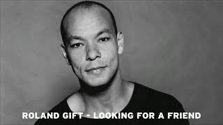 Roland Gift - Looking For A Friend