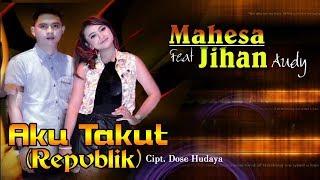 Aku Takut (Repvblik) - Mahesa feat Jihan Audy (Official Video Clip)