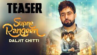 New Punjabi Songs 2018 | Supne Rangeen (Teaser) - Daljit Chitti | Continental Music |